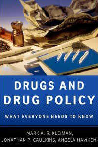 Drugs and Drug Policy: What Everyone Needs to Know. by Mark A.R. Kleiman, Jonathan P. Caulkins, Angela Hawen