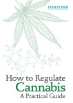 How to Regulate Cannabis: A Practical Guide